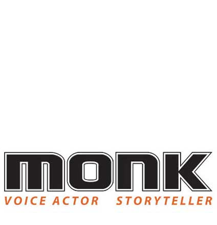 Monk. Voice Actor and Storyteller, The honest straightforward freind who will tell you what you needed to hear